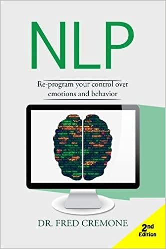 NLP: Neuro Linguistic Programming: Re-program your control over emotions and behavior, Mind Control