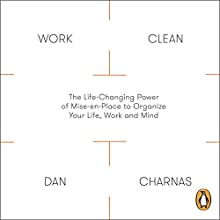 Work Clean: The Life-Changing Power of Mise-en-Place to Organize Your Life, Work and Mind Audiobook by Dan Charnas Narrated by Dan Charnas