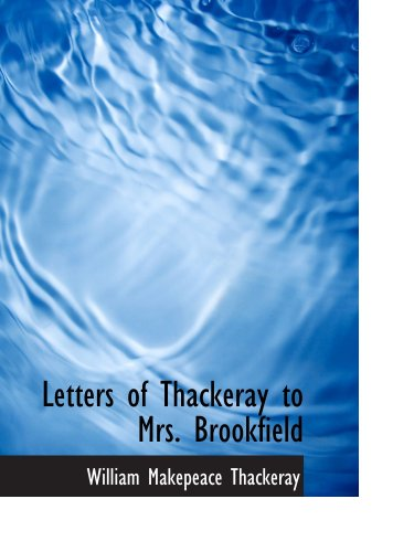 Letters of Thackeray to Mrs. Brookfield