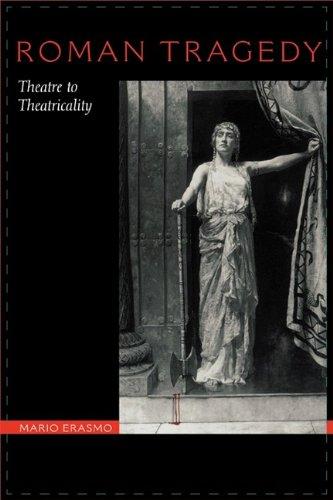 Roman Tragedy: Theatre to Theatricality