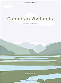 Canadian Wetlands: Places And People (Intellect Books - Cultural Studies Of Natures, Landscapes And Environments)