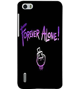 HUAWEI HONOR 6 FOREVER ALONE Back Cover by PRINTSWAG