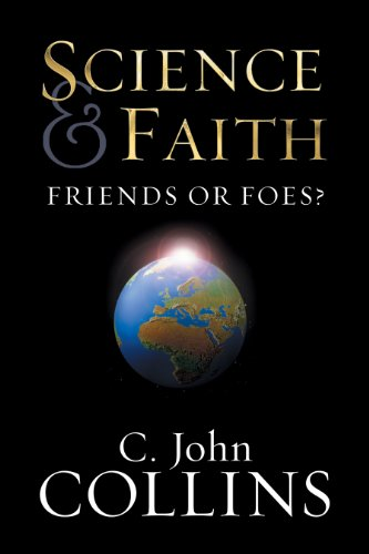 Science and Faith: Friends or Foes?: C. John Collins: 9781581344301: Amazon.com: Books