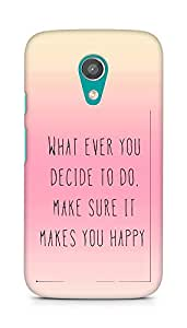 AMEZ whatever you decide to do it happy Back Cover For Motorola Moto G2