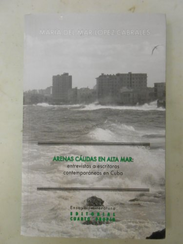 Arenas Calidas En Alta Mar: Entrevistas a Escritoras Contemporaneas En Cuba (Spanish Edition)
