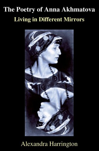 The Poetry of Anna Akhmatova: Living in Different Mirrors (Anthem Series on Russian, East European and Eurasian Studies)
