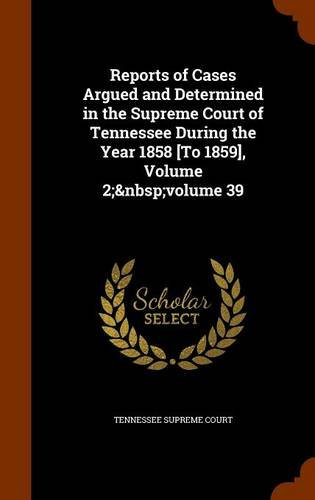 Reports of Cases Argued and Determined in the Supreme Court of Tennessee During the Year 1858 [To 1859], Volume 2;volume 39