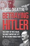 img - for Betraying Hitler: The Story of Fritz Kolbe by Lucas Delattre (2005-03-10) book / textbook / text book