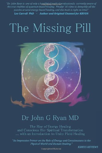 The Missing Pill: The Rise of Energy Based Healing & Conscious Bio-Spiritual Transformation ... with an introduction to Unity Field Healing