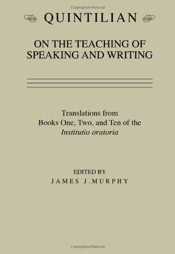 Quintilian on the Teaching of Speaking and Writing:...