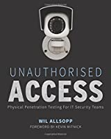 Unauthorised Access: Physical Penetration Testing for IT Security Teams