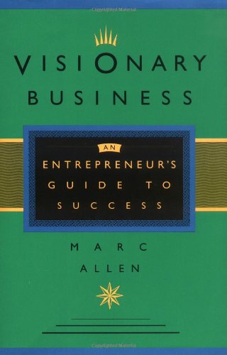 Visionary Business: An Entrepreneur's Guide to Success, Allen, Mark