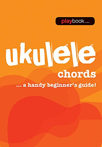 Playbook: Ukulele Chords - a Handy Beginner s Guide (Playbooks)