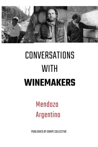 Conversations with Winemakers: Mendoza, Argentina by Christopher Barnes