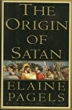 The Origin of Satan : The New Testament Origins of Christianity's Demonization of Jews, Pagans and Heretics (0679401407) by Pagels, Elaine