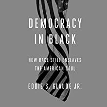 Democracy in Black: How Race Still Enslaves the American Soul Audiobook by Eddie S. Glaude Jr. Narrated by Kevin Free