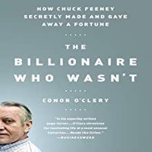 How Chuck Feeney Made and Gave Away a Fortune: The Billionaire Who Wasn't Audiobook by Conor O'Clery Narrated by Erik Synnestvedt
