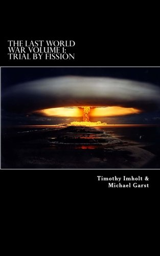 The Last World War: Volume 1 Trial By Fission