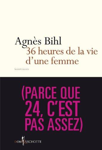 36 h de la vie d'une femme (parce que 24 h ce n'est pas assez) - Agnés Bihl
