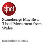 Stonehenge May Be a 'Used' Monument from Wales | Amanda Kooser