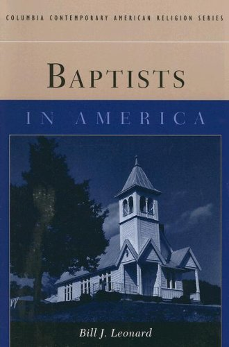 Baptists in America (Columbia Contemporary American Religion Series), BILL J. LEONARD