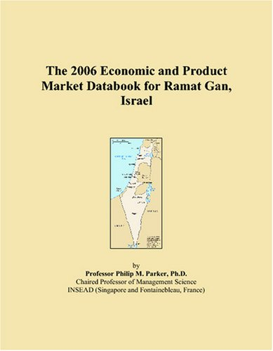 The 2006 Economic and Product Market Databook for Ramat Gan, Israel
