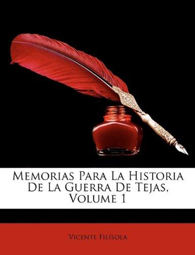 Memorias Para La Historia De La Guerra De Tejas, Volume 1  [Filisola, Vicente] (Tapa Blanda)