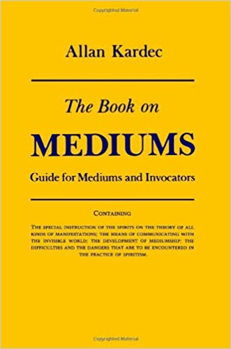 Book on Mediums, The: Guide for Mediums and Invocators written by Allan Kardec