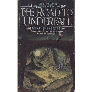 The Road to Underfall (Loremasters of Elundium, Book 1) by Mike Jefferies