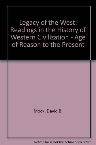 Legacy of the West: Readings in the History of Western Civilization - Age of Reason to the Present (Legacy of the West V