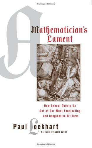 A Mathematician's Lament: How School Cheats Us Out of Our Most Fascinating and Imaginative Art Form: Paul Lockhart, Keith Devlin: 9781934137178: Amazon.com: Books
