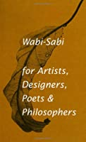 Wabi-Sabi, For Artists, Designers, Poets & Philosophers