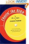 Chasin' The Bird: The Life and Legacy...