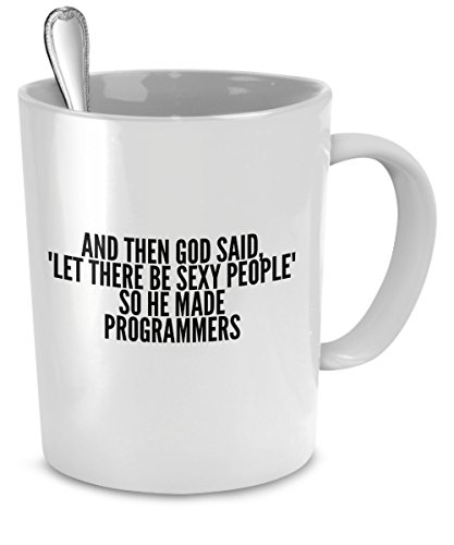 Sexy Programmers Mug - And Then God Said Let There Be Sexy People So He Made Programmers