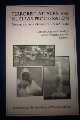 Terrorist Attacks and Nuclear Proliferation: Strategies for Overlapping Dangers, Demetrios James et al (eds) Caraley