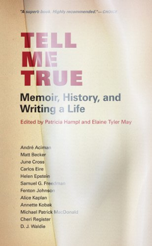 Tell Me True: Memoir, History, and Writing a Life, Patricia Hampl, ed.