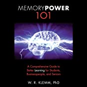 Memory Power 101: A Comprehensive Guide to Better Learning for Students, Businesspeople, and Seniors | [W. R. Klemm, Ph.D.]
