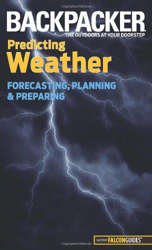 Backpacker magazine's Predicting Weather: Forecasting, Planning, And Preparing (Backpacker Magazine Series)