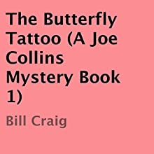 The Butterfly Tattoo: A Joe Collins Mystery, Book 1 (       UNABRIDGED) by Bill Craig Narrated by Michael Pauley