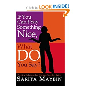 If You Can't Say Something Nice, What Do You Say?: Practical Solutions for Working Together Bette