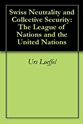 Swiss Neutrality and Collective Security: The League of Nations and the United Nations