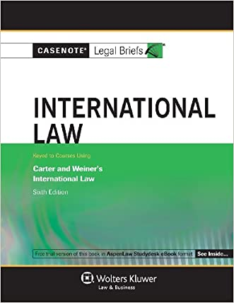 Casenotes Legal Briefs: International Law Keyed to Carter, Trimble, & Weiner, 6th Edition