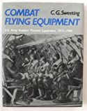 img - for Combat Flying Equipment: Us Army Aviator's Personal Equipment 1917-1945 book / textbook / text book