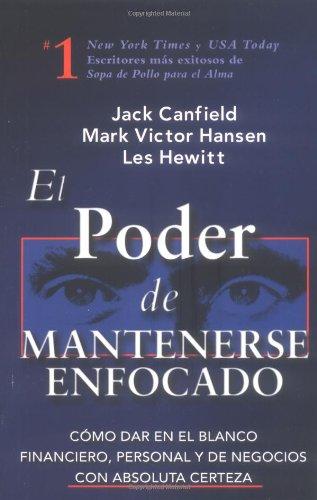 El Poder de Mantenerse Enfocado: Como dar en el blanco financiero, personal y de negocios con absoluta certeza (Spanish
