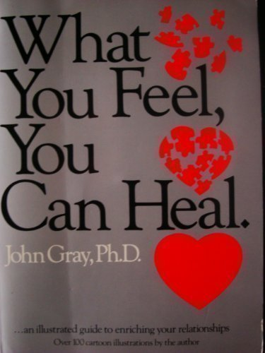 What You Feel You Can Heal: A Guide for Enriching Relationships
