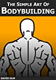 img - for The Simple Art of Bodybuilding: A Practical Guide to Training and Nutrition book / textbook / text book