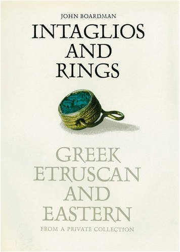 Intaglios and Rings: Greek, Etruscan and Eastern - From a Private Collection