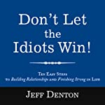 Don't Let the Idiots Win! | Jeff Denton