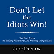 Don't Let the Idiots Win! | [Jeff Denton]