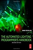 img - for The Automated Lighting Programmer's Handbook 2nd (second) by Schiller, Brad (2010) Paperback book / textbook / text book